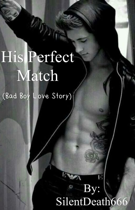 His perfect Match (Bad boy love story) by SilentDeath666