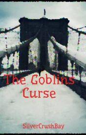 The Goblins Curse by SilverCrushBay