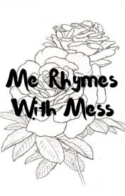 Me Rhymes With Mess  by merhymeswithmess