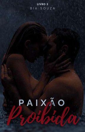 Paixão Proibida - Livro 3 by BiaPSouza