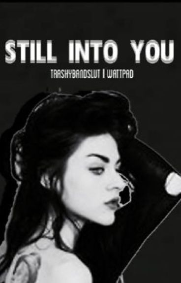 Still Into You | leafyishere