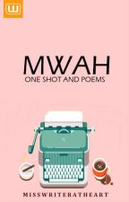 MWAH: One Shot Stories and Poems by Miss_writeratheart
