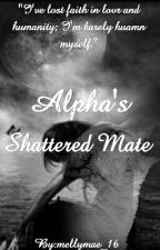"""Alpha's Shattered Mate (Sequel to """"BANWB"""")editing by mellymae_16"""