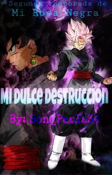 Goku Black y tu || Mi Dulce Destrucción|| PAUSADA!