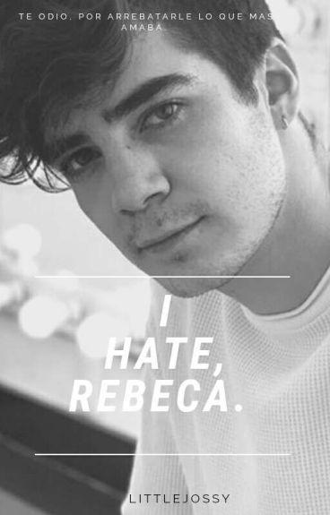 I Hate Rebeca→J.V.←||#1||#WNovelsAwards