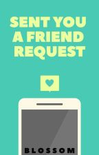 Sent you a friend request by LittleBlossom08