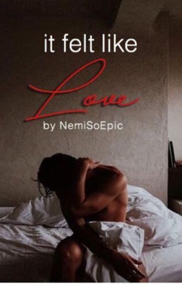 It Felt Like Love {Nemi} by NemiSoEpic