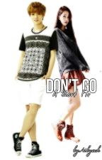 (One Shot - Luhan FanFic) Don't Go by aibycuh