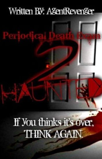 Periodical Death Exam 2: HAUNTED