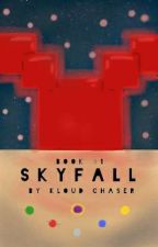 Skyfall (HAS BEEN MOVED TO NEW PROJECT)  by CloudChaser36