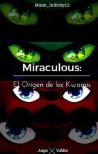 Miraculous: El origen De Los Kwami. (Editando) by Moon_Infinity13