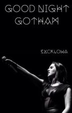 Good night Gotham| laurinah g!p by sxcklowa