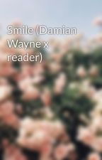 Smile (Damian Wayne x reader) by WildFire_Gwen