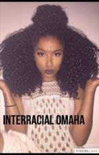 Interracial Omaha  by OmahaGSquad