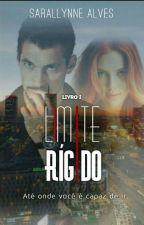 LIMITE RÍGIDO - Livro 01 - DUOLOGIA LIMITE by SarallynneAlves
