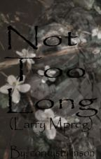 Not Too Long... {Larry Mpreg} by cornystylinson