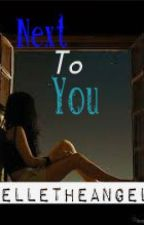 Next To You (One Shot Story) by Elle_Jacinto