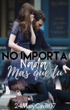 NO IMPORTA NADA MÁS QUE TÚ by 24Mary07