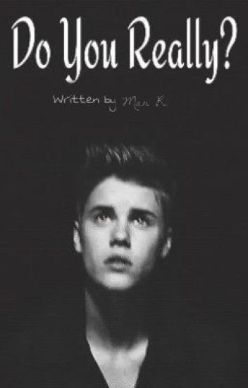 Do You Really? (Justin Bieber fanfic)