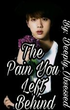 The Pain You Left Behind [A BTS Fanfic] by Deeply_Obsessed