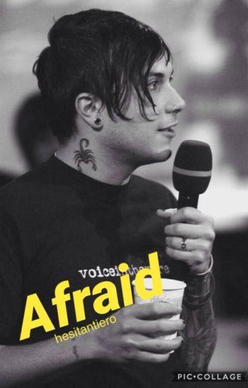 Afraid; frerard