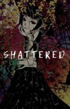 ≼SHATTERED≽ (HIATUS) by FlyingDeathPuppy