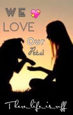 We Love Our Pets! by Their_Life_Is_Ruff