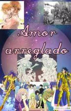 Amor arreglado (Saint seiya)  by Chise-Kagamine