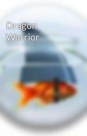 Dragon Warrior by skybandits