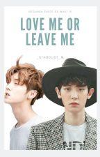 Love me or Leave me [ChanLu/ ChanBaek] by _Stardust_M