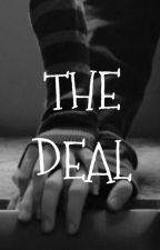 The Deal...(Going Under HUGE Editing) by Nyla_02