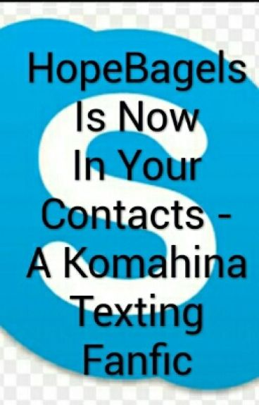 HopeBagels Is Now In Your Contacts - A Komahina Texting Fanfic