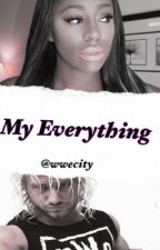 My everything  by wwecity