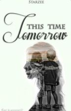 This Time Tomorrow by The_Starzee