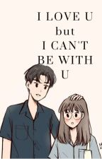 I LOVE YOU, BUT I CAN'T BE WITH U (NCT FANFICTION) [COMPLETED] by Lee_Saa