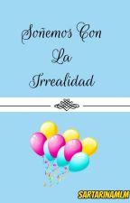 Soñemos Con La Irrealidad by SartarinaMLM