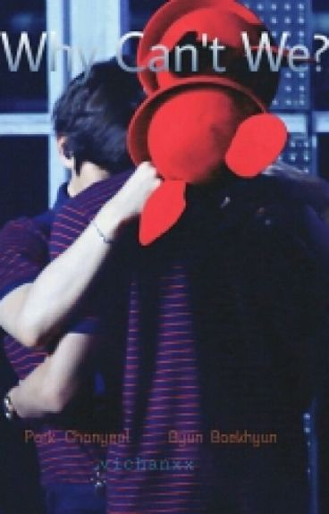 Why Can't We? [CHANBAEK]