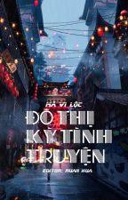 [BHTT][Edit][HOÀN]Đô Thị Kỳ Tình Truyện -Mã Vi Lộc by RuanHua