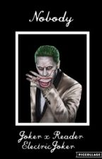 Nobody :: Joker x Reader  by ElectricJoker