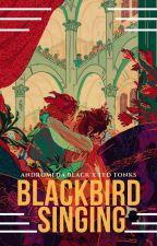 Blackbird Singing |Tedromeda by kmbell92