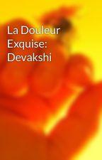 La Douleur Exquise: Devakshi by crie85