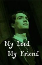 My Lord, My Friend... (Harry Potter fan-fic)(Riddle/Snape) by HPottonSauceXP