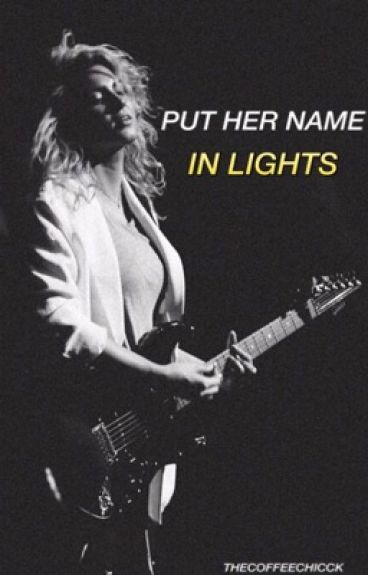 Put Her Name In Lights//t.k. and j.b.