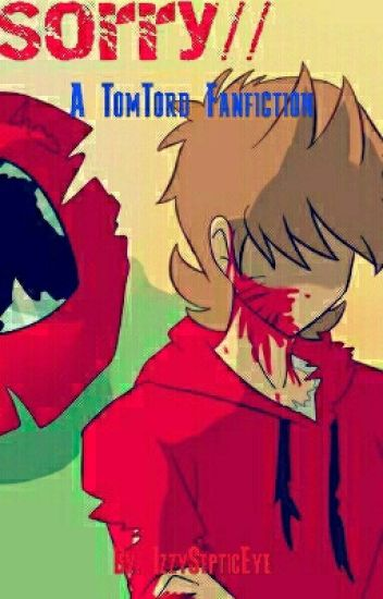 [Discontinued] Sorry// A TomxTord Fanfiction