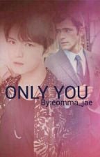 Only You by eommajaeshipper