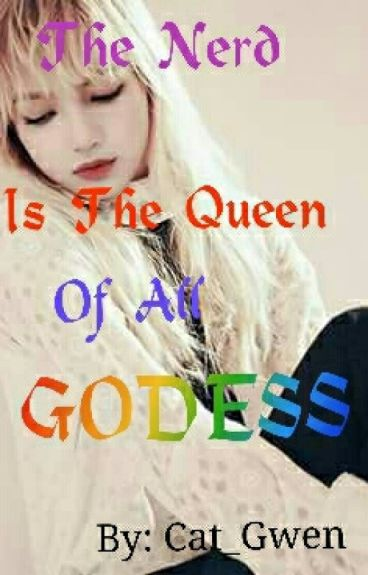 The Nerd is the Queen of all GODDESS