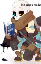 ink sans x reader { Life Was Like Art Until You Made It A Masterpiece) by frisk1908