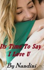 It's Time To Say I Love U by SmilyNandini