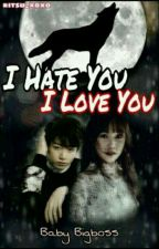 I Hate You,I Love You by BabyBigboss_Yukook