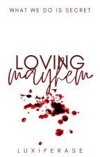 Loving Mayhem by lucferase